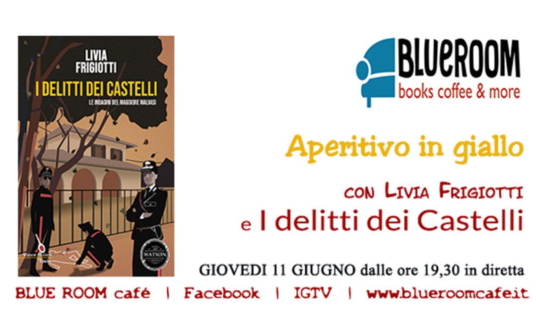 11 GIU | Aperitivo in giallo | con Livia Frigiotti e I delitti dei Castelli