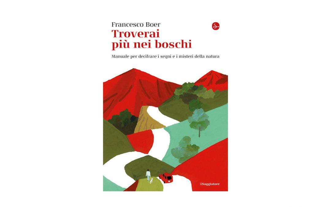 TROVERAI PIU' NEI BOSCHI | Francesco Boer